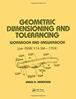 Geometric Dimensioning and Tolerancing: Workbook and Answerbook (Mechanical Engineering)
