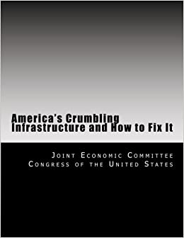 america s crumbling infrastructure and how to fix it joint economic