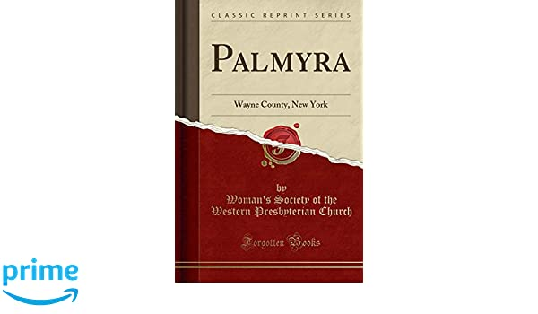 Palmyra Wayne County New York Classic Reprint Womans Society