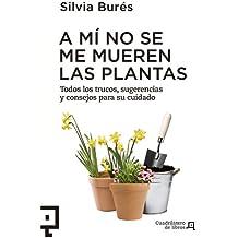 A mi no se me mueren las plantas: Todos los trucos, sugerencias y consejos