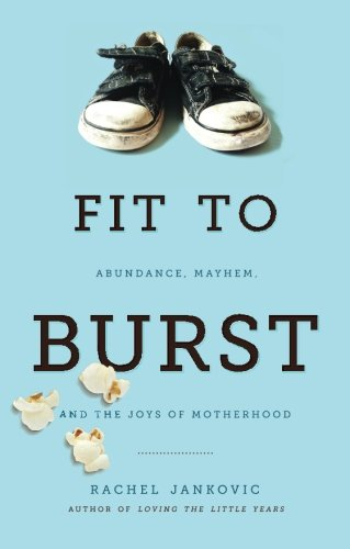 Fit to Burst : Abundance, Mayhem, and the Joys of Motherhood