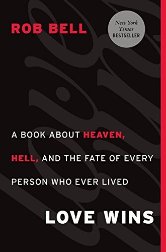 Love Wins: A Book About Heaven, Hell, and the Fate of Every Person Who Ever Lived by Rob Bell (2011-03-15) (Rob Bell Love Wins)