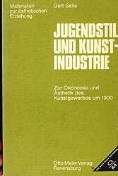 Jugendstil und Kunstindustrie. Zur Ökonomie und Ästhetik des Kunstgewerbes um 1900