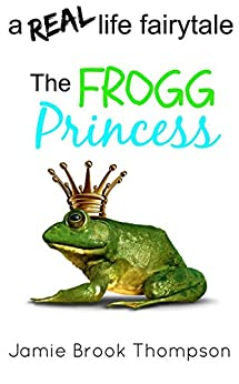 The Frogg Princess: a REAL life fairy tale (A Silver Creek Novella Series Book 3) by [Thompson, Jamie Brook]