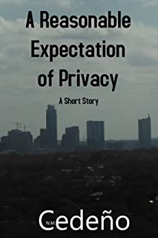 A Reasonable Expectation of Privacy by [Cedeno, N. M.]