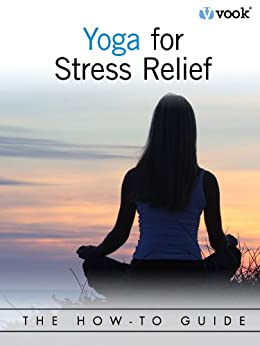 Yoga for Stress Relief: The How-To Guide by [Vook]