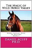The Magic of Wild Horse Valley, Daniel Acuff, 1493604538