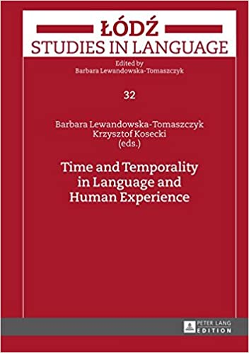 Time and Temporality in Language and Human Experience (Lodz Studies in Language)