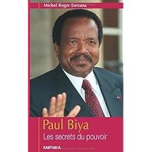 Paul Biya: les Secrets du Pouvoir