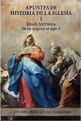 Apuntes de Historia de la Iglesia I - Edad Antigua: Amazon.es: PÉREZ-MOSSO NENNINGER, ANTONIO: Libros