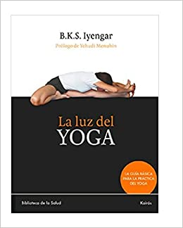La luz del yoga Spanish Edition by B. K. S. Iyengar 2006-02 ...