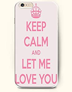 iPhone 6 Case,OOFIT iPhone 6 (4.7) Hard Case **NEW** Case with the Design of KEEP CALM AND LET ME LOVE YOU - Case for Apple iPhone iPhone 6 (4.7) (2014) Verizon, AT&T Sprint, T-mobile