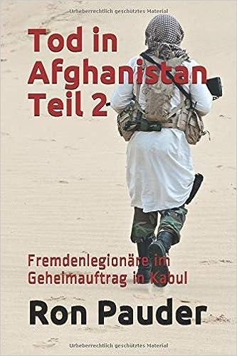 Tod in Afghanistan Teil 2: Fremdenlegionäre im Geheimauftrag ...
