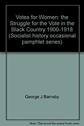 Votes for Women: the Struggle for the Vote in the Black Country 1900-1918 (Socialist history occasional pamphlet series)