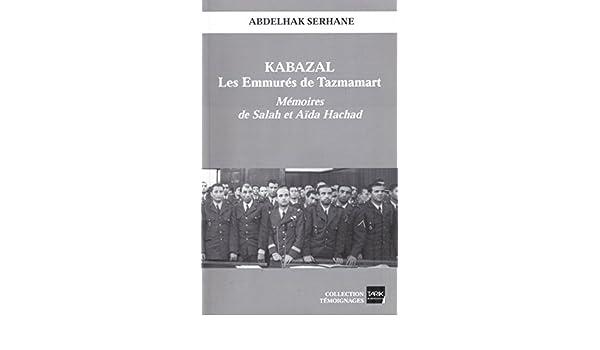 Amazon.com: Kabazal - Les Emmurés de Tazmamart: Mémoires de Salah et Aïda Hachad (French Edition) eBook: Abdelhak Serhane: Kindle Store