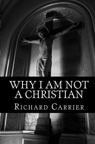 Why I Am Not a Christian: Four Conclusive Reasons to Reject the Faith ebook
