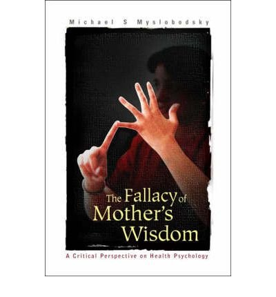 Read Online The Fallacy of Mother's Wisdom: A Critical Perspective on Health Psychology(Hardback) - 2004 Edition ebook