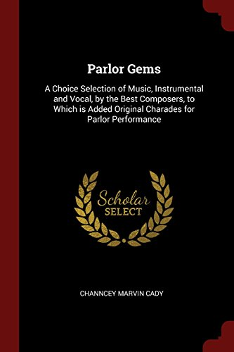 (Parlor Gems: A Choice Selection of Music, Instrumental and Vocal, by the Best Composers, to Which is Added Original Charades for Parlor)