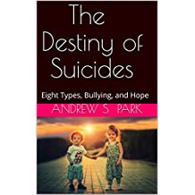 The Destiny of Suicides: Eight Types, Bullying, and Hope