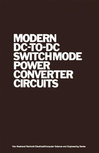 Modern DC-to-DC Switchmode Power Converter Circuits (Van Nostrand Reinhold Electrical/Computer Science and Engineering ()
