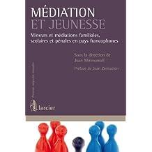 Médiation et jeunesse: Mineurs et médiations familiales, scolaires et pénales en pays francophones (Prévenir, négocier, résoudre) (French Edition)