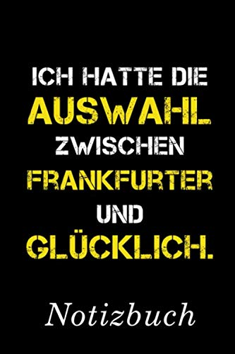 Ich Hatte Die Auswahl Zwischen Frankfurter Und Glücklich Notizbuch: | Notizbuch mit 110 linierten Seiten | Format 6x9 DIN A5 | Soft cover matt | (German Edition) (Geschenk-auswahl)