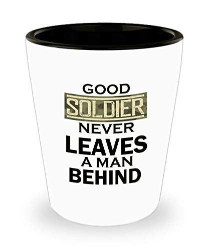Good soldier never leaves a man behind 11oz Shot Glass - Soldier Inspirational Occupations/Professions Ceramic Cup Gift for Men and Women (A Good Soldier Never Leaves A Man Behind)