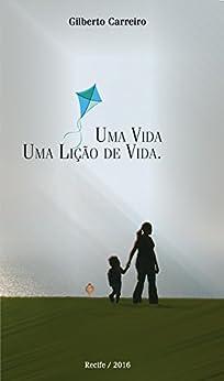 Uma vida: Uma lição de vida (Vida Paralela Livro 1) por [Carreiro, Gilberto]