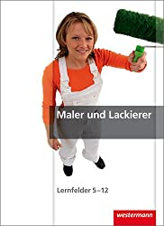 Maler und Lackierer: Lernfelder 5-12: Schülerband, 1. Auflage, 2011
