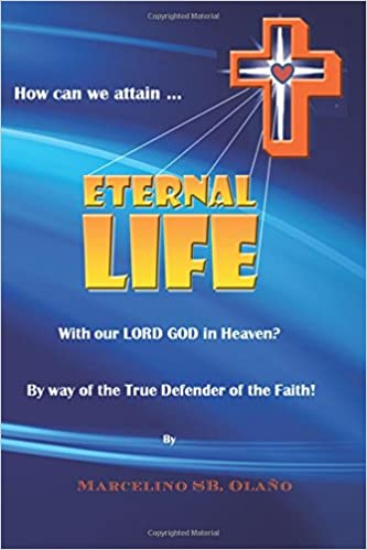 How Can We Attain… ETERNAL LIFE: With Our LORD GOD In Heaven? By Way Of True Defender of the Faith