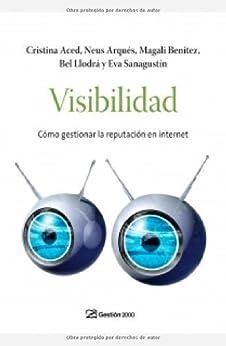 Visibilidad: Cómo gestionar la reputación en internet by [varios, Artistas]
