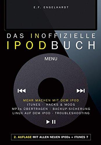 Das inoffizielle iPod-Buch: Mehr machen mit dem iPod: iTunes, Hacks& Mods, MP3s übertragen, Backup-Sicherung, Linux auf dem iPod, Troubleshooting Taschenbuch – 20. März 2007 E F Engelhardt MP3s übertragen Franzis 377237087X
