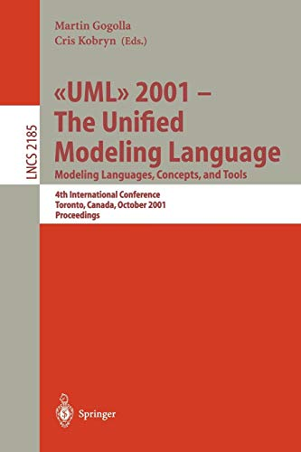 UML 2001 – The Unified Modeling Language. Modeling Languages, Concepts, and Tools: 4th International Conference, Toronto, Canada, October 1-5, 2001. Proceedings (Lecture Notes in Computer Science)