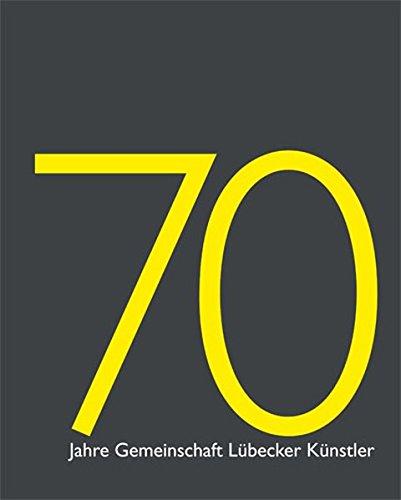 70 Jahre Gemeinschaft Lübecker Künstler: Gesamtkatalog