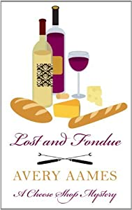 Lost And Fondue (A Cheese Shop Mystery) by Avery Aames (2011-10-21)
