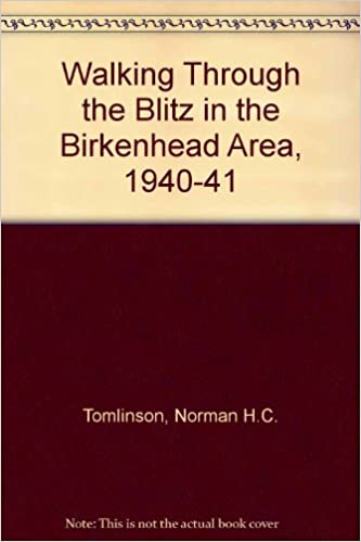 Walking Through the Blitz in the Birkenhead Area, 1940-41