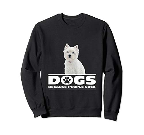 (Dogs because People Suck West Highland Terrier Sweatshirt)