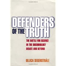 Defenders of the Truth: The Battle for Science in the Sociobiology Debate and Beyond