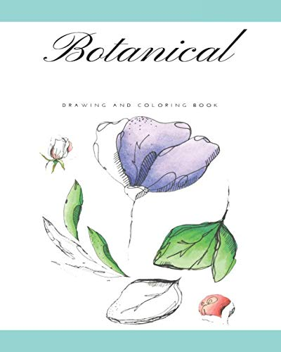 Botanical Drawing and Coloring Book: Perfect for Art Botanist Plants, Flowers, and Fruits