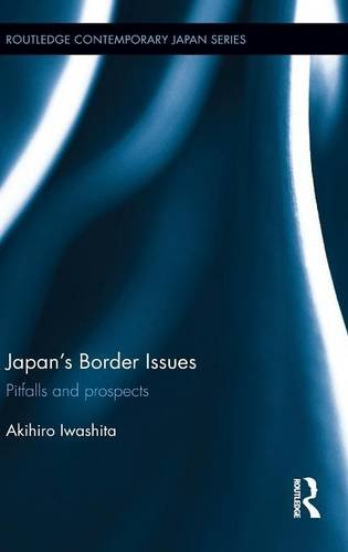 Japan's Border Issues: Pitfalls and Prospects (Routledge Contemporary Japan Series)