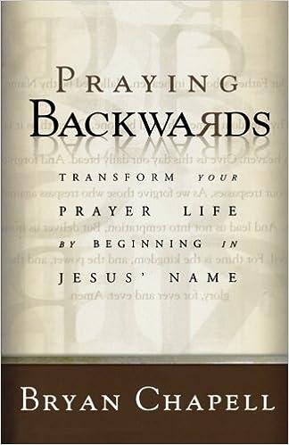 Praying Backwards Transform Your Prayer Life By Beginning In Jesus