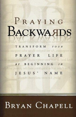 Praying Backwards: Transform Your Prayer Life by Beginning in Jesus' Name PDF