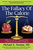 [ The Fallacy of the Calorie: Why the Modern Western Diet Is Killing Us and How to Stop It BY Fenster, Michael S. ( Author ) ] { Paperback } 2014