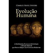 Evolução humana: A História dos Processos de Evolução e Seleção Natural que Deram Origem aos Humanos Modernos (Portuguese Edition)