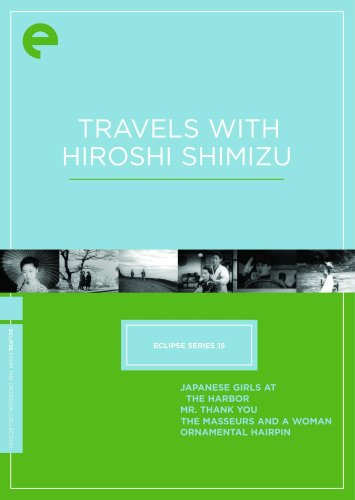 Eclipse Series 15: Travels with Hiroshi Shimizu (JAPANESE GIRLS AT THE HARBOR/MR. THANK YOU/THE MASSEURS AND A WOMAN/ORNAMENTAL HAIRPIN) (The Criterion Collection) by Eclipse