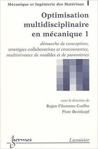 Lire en ligne Optimisation multidisciplinaire en mécanique : Tome 1, Démarche de conception, stratégies collaboratives et concourantes, multiniveaux de modèles et de paramètres pdf epub