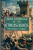 Arab Historians of the Crusades, Gabrieli, Francesco, 0880294523