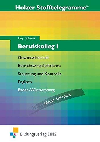 Stofftelegramme / Ausgabe für das Berufskolleg Baden-Württemberg: Stofftelegramme Berufskolleg 1: Gesamtwirtschaft, Betriebswirtschaftslehre, ... Württemberg - Neuer Lehrplan Aufgabenband