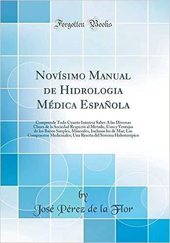 Novísimo Manual de Hidrologia Médica Española: Comprende Todo ...