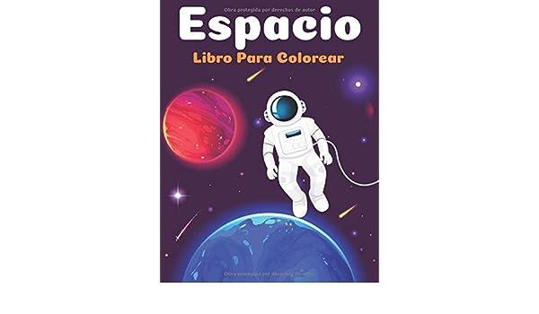 Espacio Libro Para Colorear: Fantástico colorante del espacio exterior con planetas del sistema solar, cohetes, naves espaciales, astronautas, actividades y más ..: Amazon.es: espacio, Gran: Libros